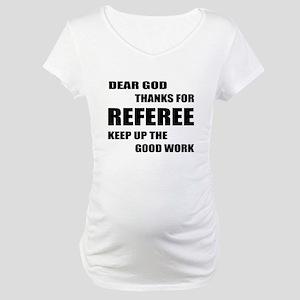 Dear god thanks for Referee Keep Maternity T-Shirt