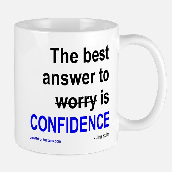 The best answer to worry is confidence. Mug
