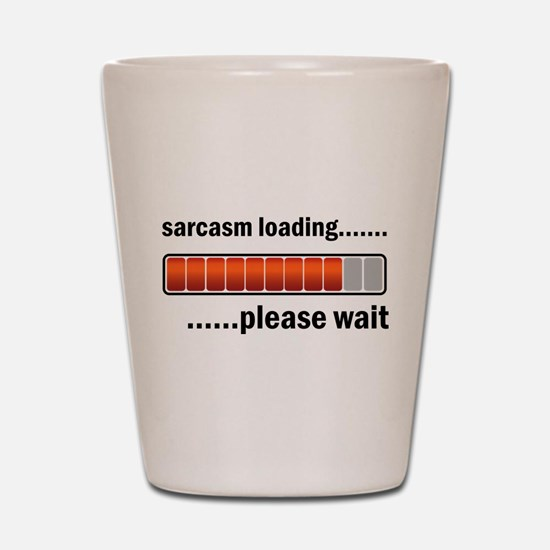 Sarcasm Loading Shot Glass
