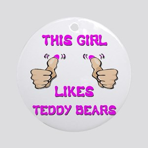 This Girl Likes Teddy Bears Ornament (Round)