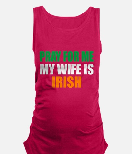 Pray For Me My Wife Is Irish Maternity Tank Top