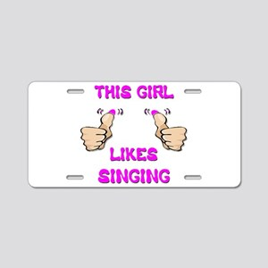 This Girl Likes Singing Aluminum License Plate