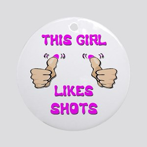 This Girl Likes Shots Ornament (Round)