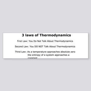 3 laws of Thermodynamics Bumper Sticker