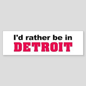 I'd rather be in Detroit Bumper Sticker