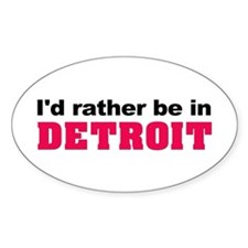 I'd rather be in Detroit Oval Sticker