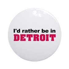 I'd rather be in Detroit Ornament (Round)