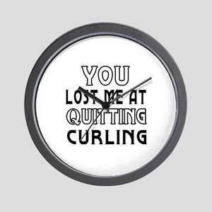You Lost Me At Quitting Curling Wall Clock