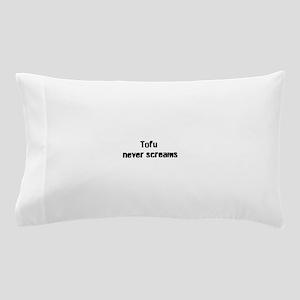 Tofu Never Screams Pillow Case