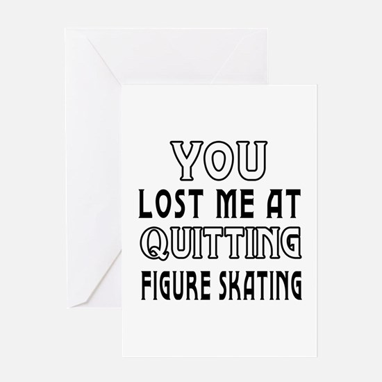 You Lost Me At Quitting Figure Skating Greeting Ca