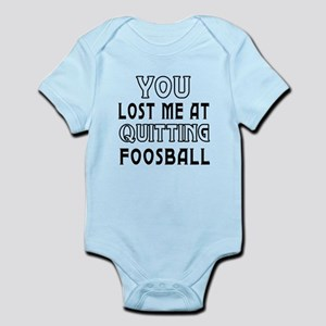 You Lost Me At Quitting Foosball Infant Bodysuit