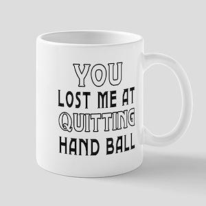 You Lost Me At Quitting Hand Ball Mug