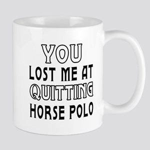 You Lost Me At Quitting Horse Polo Mug