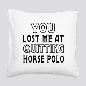 You Lost Me At Quitting Horse Polo Square Canvas P