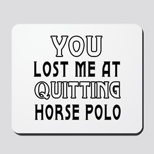 You Lost Me At Quitting Horse Polo Mousepad