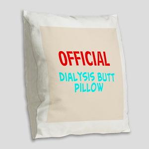 dialysis butt pillow Burlap Throw Pillow