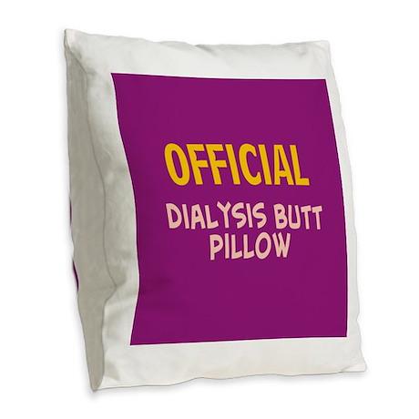 dialysis butt pillow 2 Burlap Throw Pillow