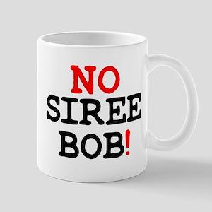 NO SIREE BOB! Z Small Mug