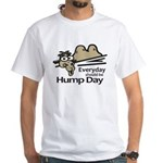 Everyday Should Be Hump Day White T-Shirt