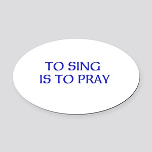 TO SING IS TO PRAY Oval Car Magnet