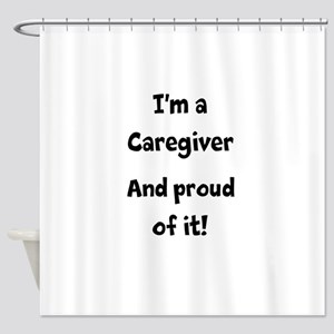 I'm a caregiver and proud of it! Shower Curtain
