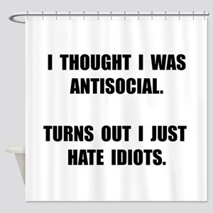 Antisocial Idiots Shower Curtain