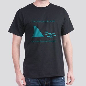 Some Days Youre the Shark Dark T-Shirt