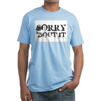 Sorry 'Bout It Fitted T-Shirt