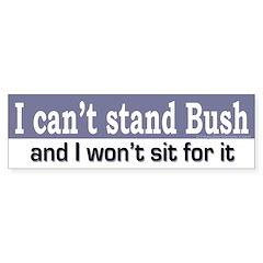 I can't stand Bush Bumper Bumper Sticker