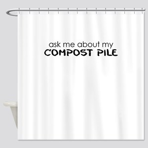 ask me about my compost pile Shower Curtain