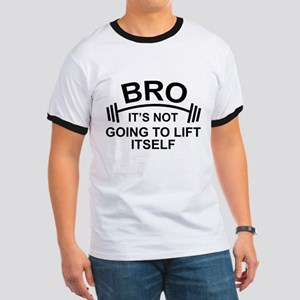 Bro, It's Not Going To Lift Itself Ringer T
