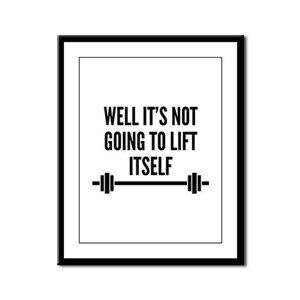Well It's Not Going To Lift Itself Framed Panel Pr