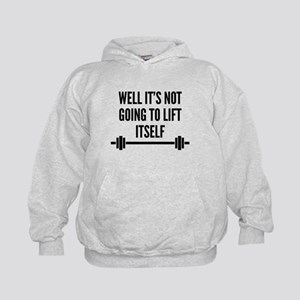 Well It's Not Going To Lift Itself Kids Hoodie