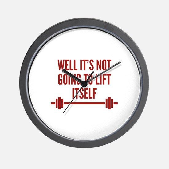 Well It's Not Going To Lift Itself Wall Clock