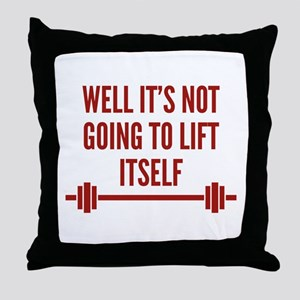 Well It's Not Going To Lift Itself Throw Pillow