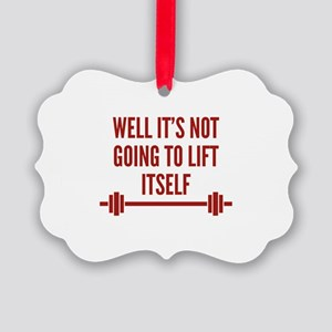 Well It's Not Going To Lift Itself Picture Ornamen