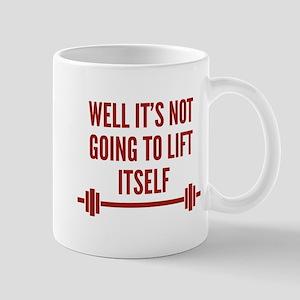Well It's Not Going To Lift Itself Mug