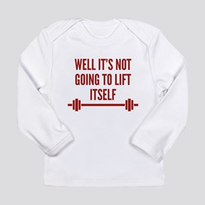 Well It's Not Going To Lift Itself Long Sleeve Inf