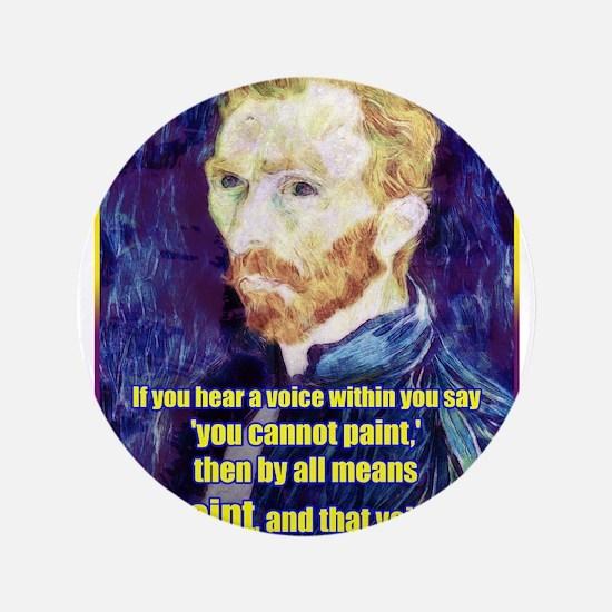 """Vincent van Gogh - Art - Quote 3.5"""" Button"""
