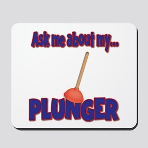 Funny Ask Me About My Plunger Plumber Design Mouse