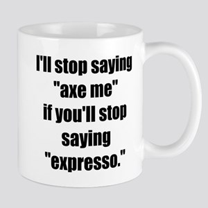 Stop Saying Expresso! Mug