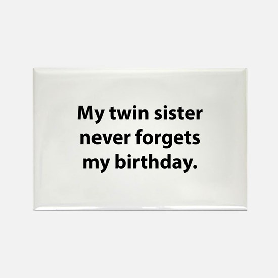 My Twin Sister Never Forgets My Birthday Rectangle