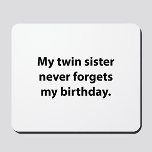 My Twin Sister Never Forgets My Birthday Mousepad