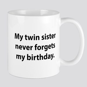My Twin Sister Never Forgets Birthday Mug