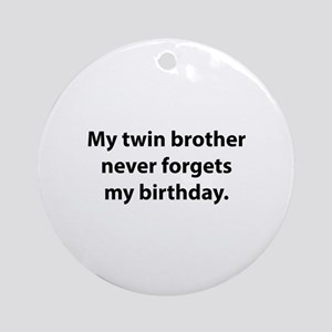 My Twin Brother Never Forgets My Birthday Ornament