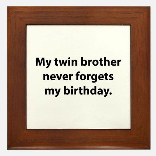 My Twin Brother Never Forgets My Birthday Framed T
