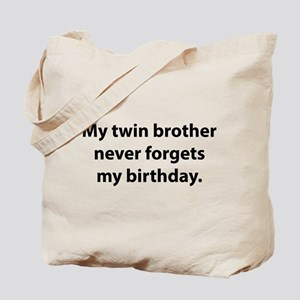 My Twin Brother Never Forgets My Birthday Tote Bag