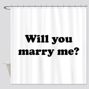 Will You Marry Me? Shower Curtain