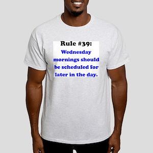 Rule 39 - Wednesdays Start Later Light T-Shirt