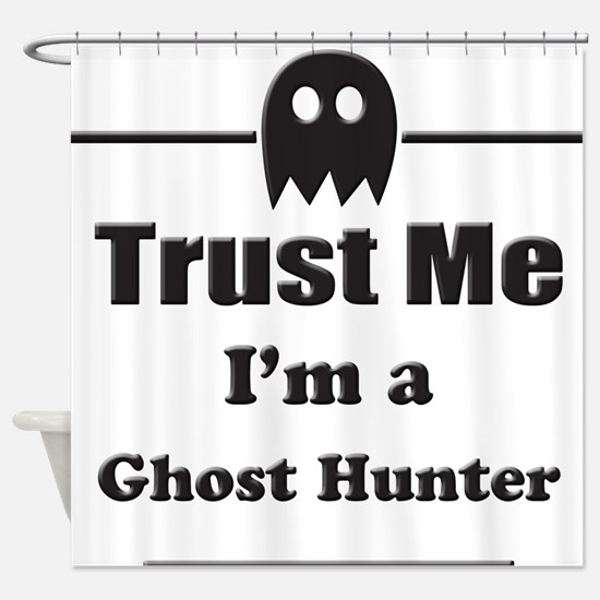 Trust Me Im a Ghost Hunter Shower Curtain